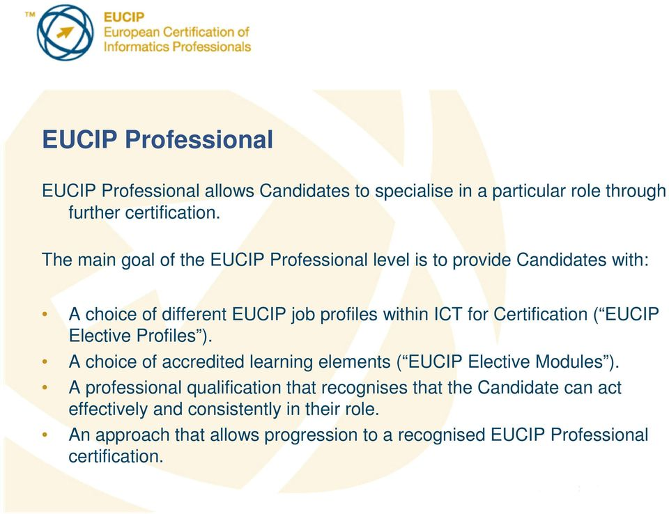 Certification ( EUCIP Elective Profiles ). A choice of accredited learning elements ( EUCIP Elective Modules ).