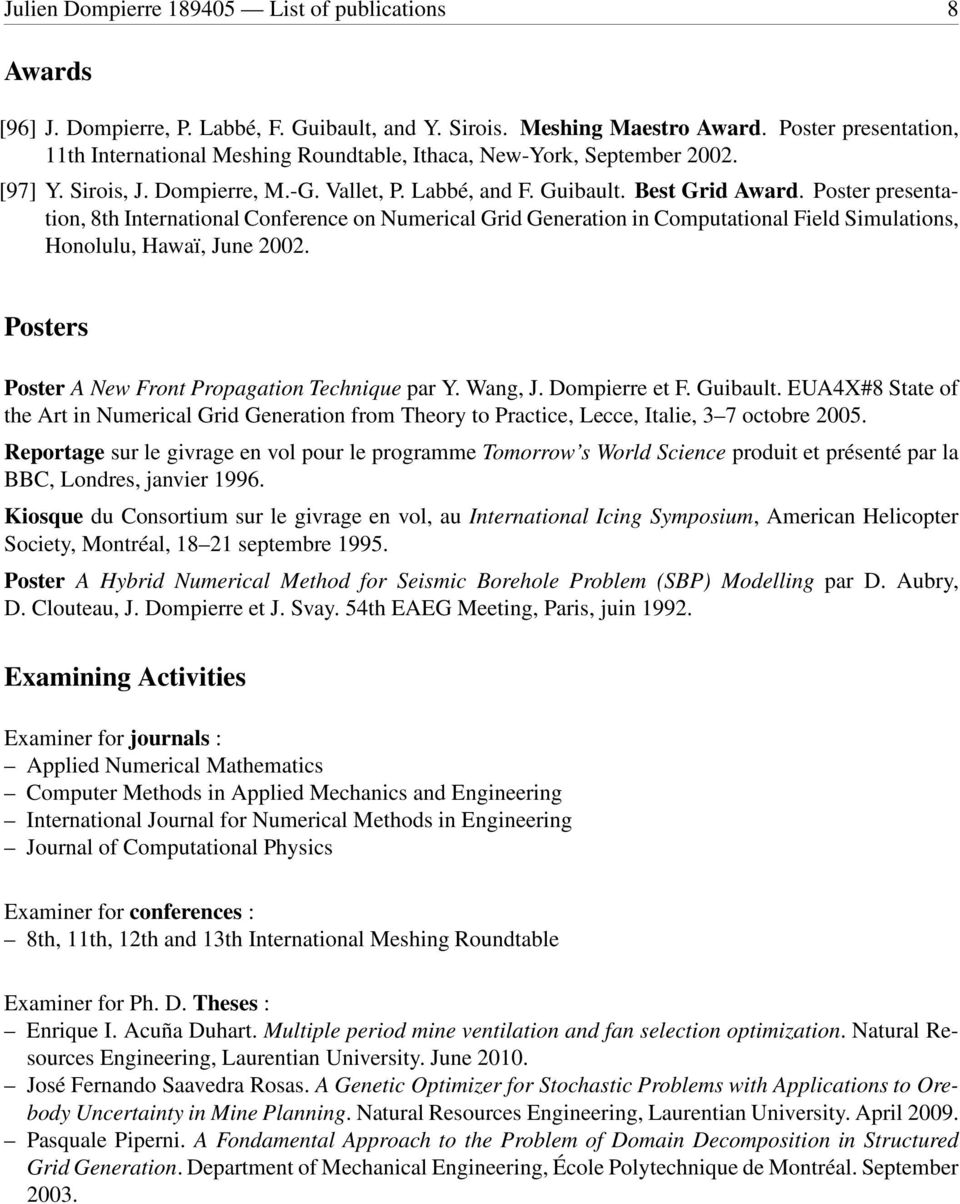 Poster presentation, 8th International Conference on Numerical Grid Generation in Computational Field Simulations, Honolulu, Hawaï, June 2002. Posters Poster A New Front Propagation Technique par Y.