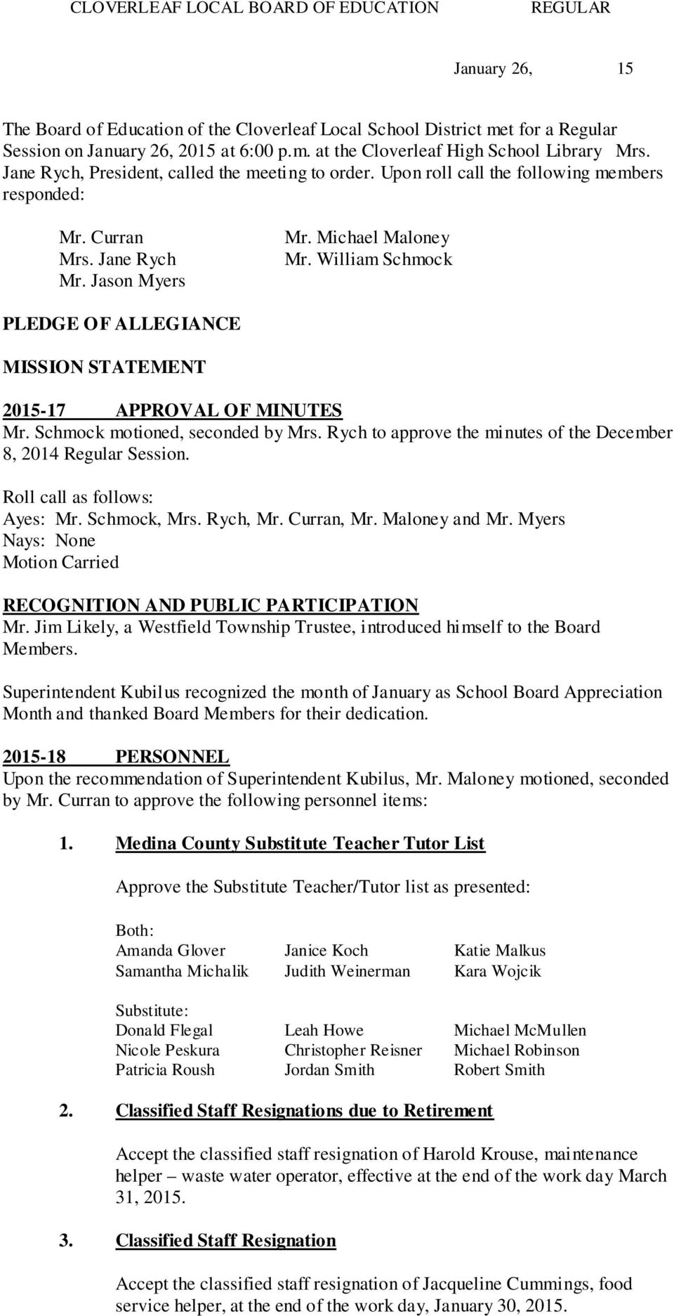 William Schmock PLEDGE OF ALLEGIANCE MISSION STATEMENT 2015-17 APPROVAL OF MINUTES Mr. Schmock motioned, seconded by Mrs. Rych to approve the minutes of the December 8, 2014 Regular Session. Ayes: Mr.