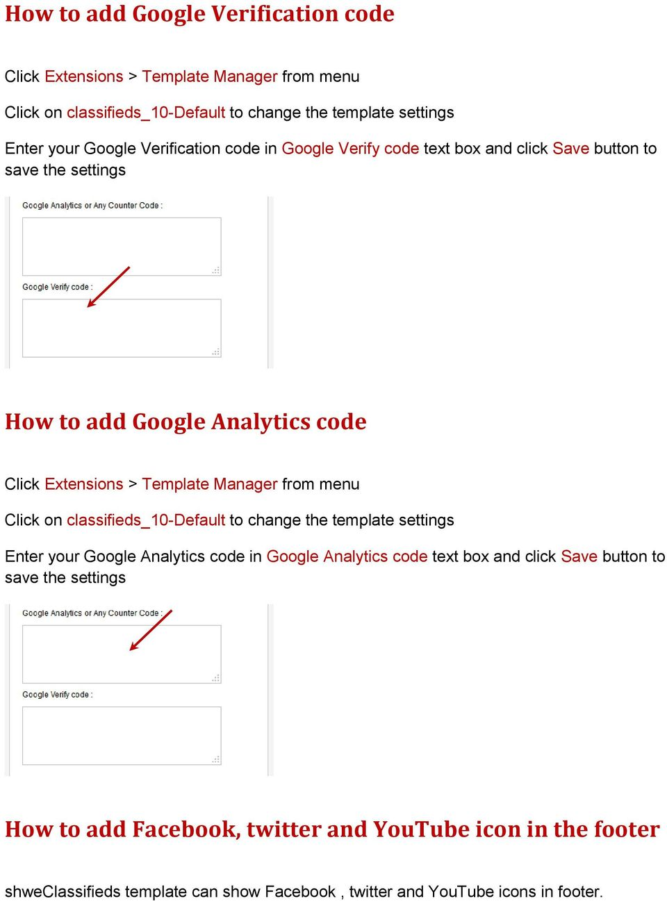 Manager from menu Click on classifieds_10-default to change the template settings Enter your Google Analytics code in Google Analytics code text box and click