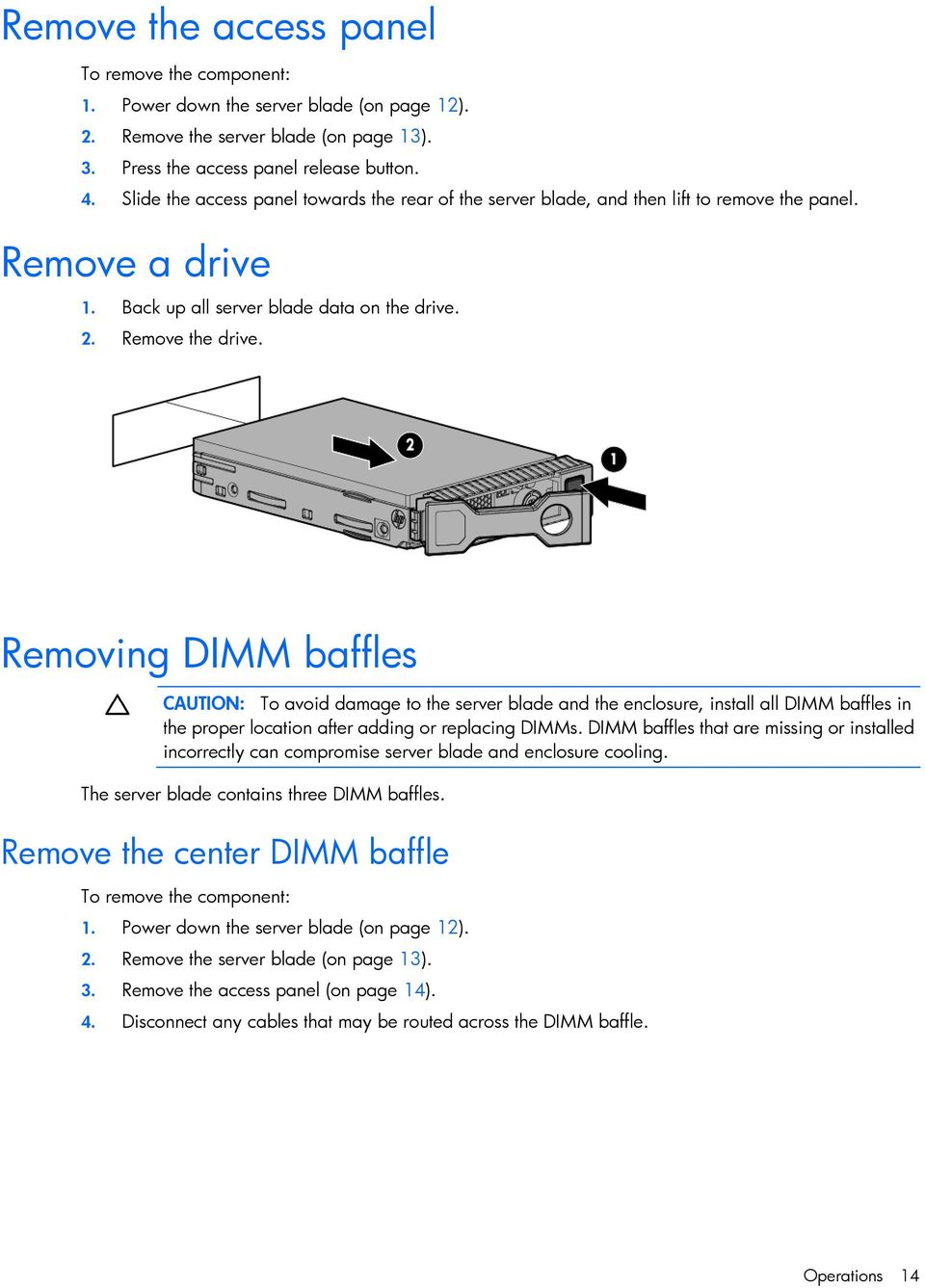 Removing DIMM baffles CAUTION: To avoid damage to the server blade and the enclosure, install all DIMM baffles in the proper location after adding or replacing DIMMs.