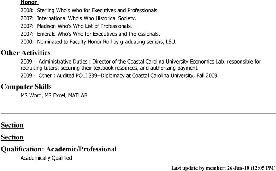 Other Activities 2009 - Administrative Duties : Director of the Coastal Carolina University Economics Lab, responsible for recruiting tutors, securing their textbook resources, and