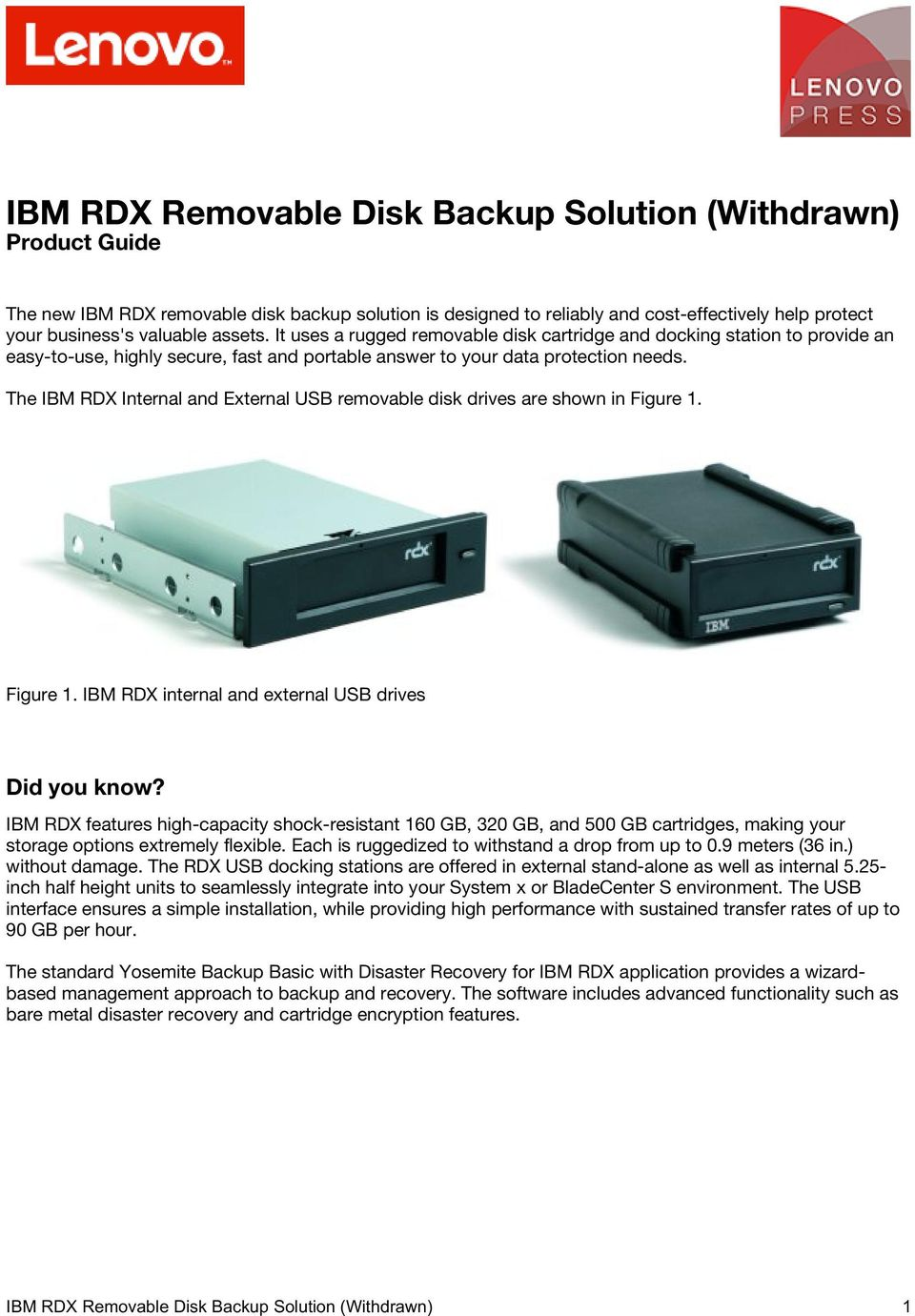 The IBM RDX Internal and External USB removable disk drives are shown in Figure 1. Figure 1. IBM RDX internal and external USB drives Did you know?