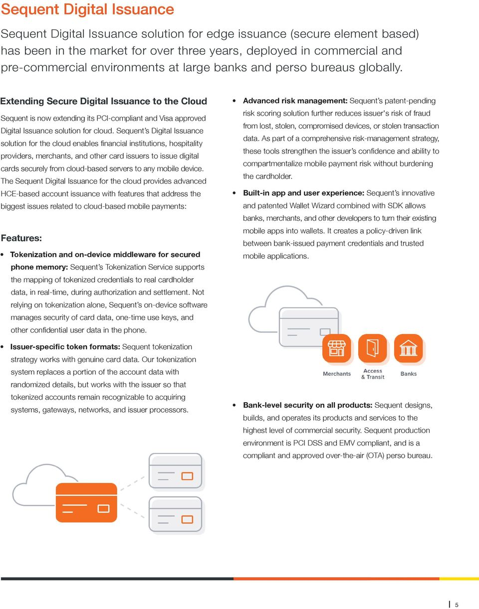 Sequent s Digital Issuance solution for the cloud enables financial institutions, hospitality providers, merchants, and other card issuers to issue digital cards securely from cloud-based servers to