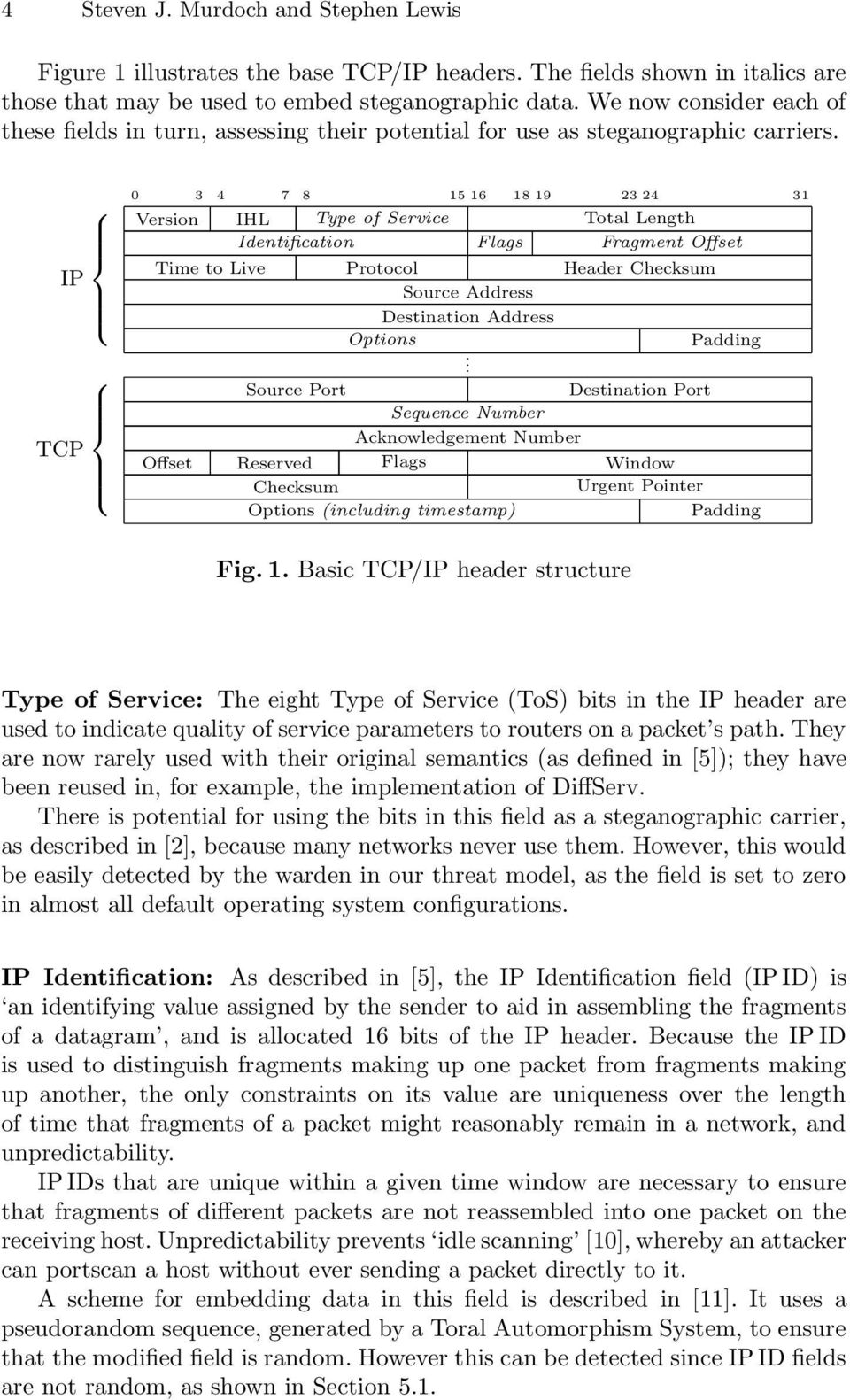 IP TCP 0 3 4 7 8 15 16 18 19 23 24 31 Version IHL Type of Service Total Length Identification Flags Fragment Offset Time to Live Protocol Header Checksum Source Address Destination Address Options