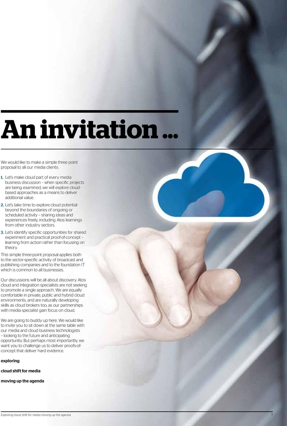 Let s take time to explore cloud potential beyond the boundaries of ongoing or scheduled activity sharing ideas and experiences freely, including Atos learnings from other industry sectors. 3.