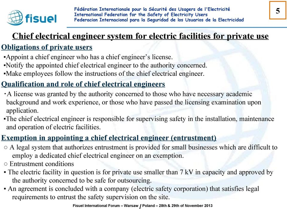 Qualification and role of chief electrical engineers A license was granted by the authority concerned to those who have necessary academic background and work experience, or those who have passed the