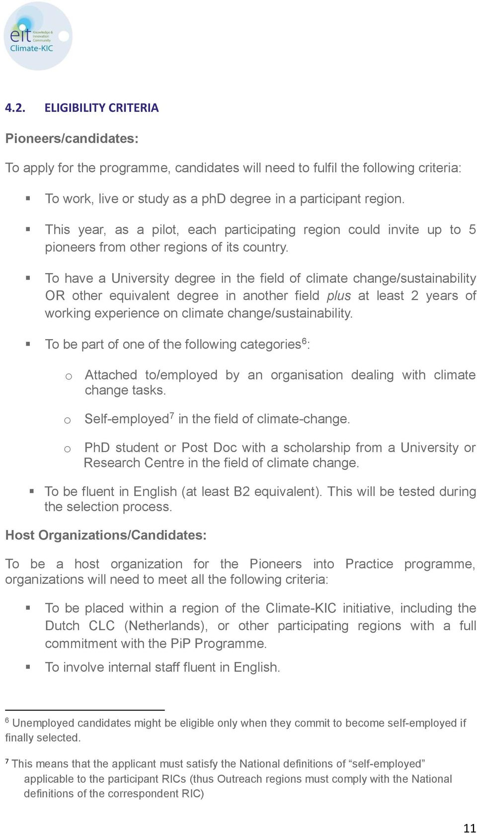 To have a University degree in the field of climate change/sustainability OR other equivalent degree in another field plus at least 2 years of working experience on climate change/sustainability.