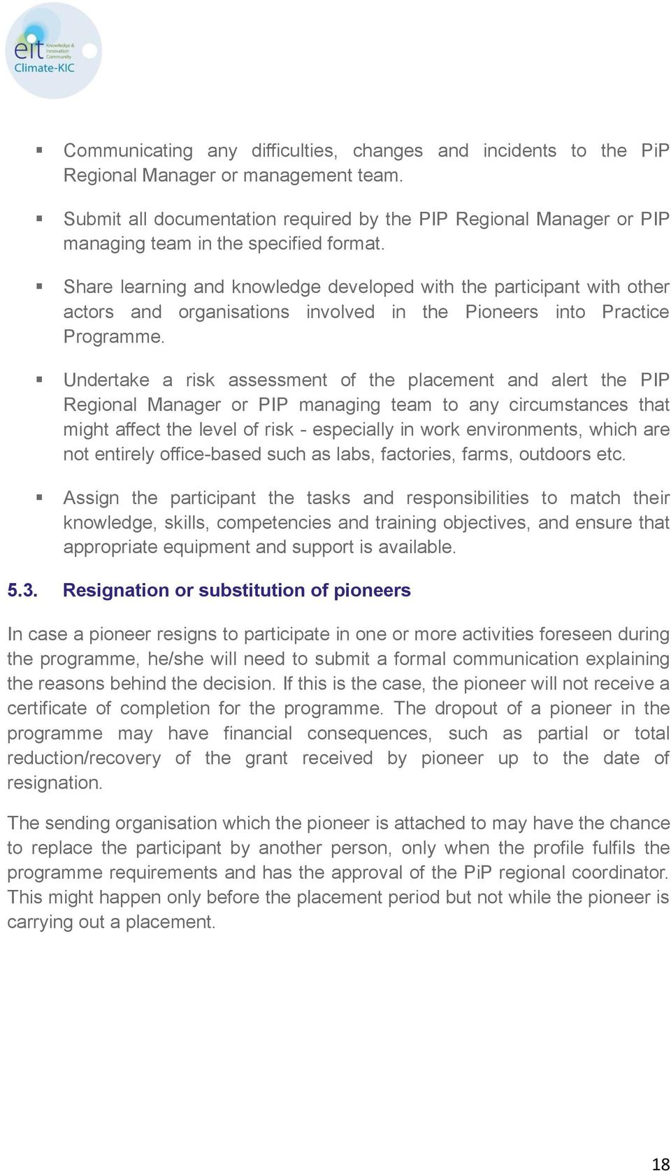 Share learning and knowledge developed with the participant with other actors and organisations involved in the Pioneers into Practice Programme.