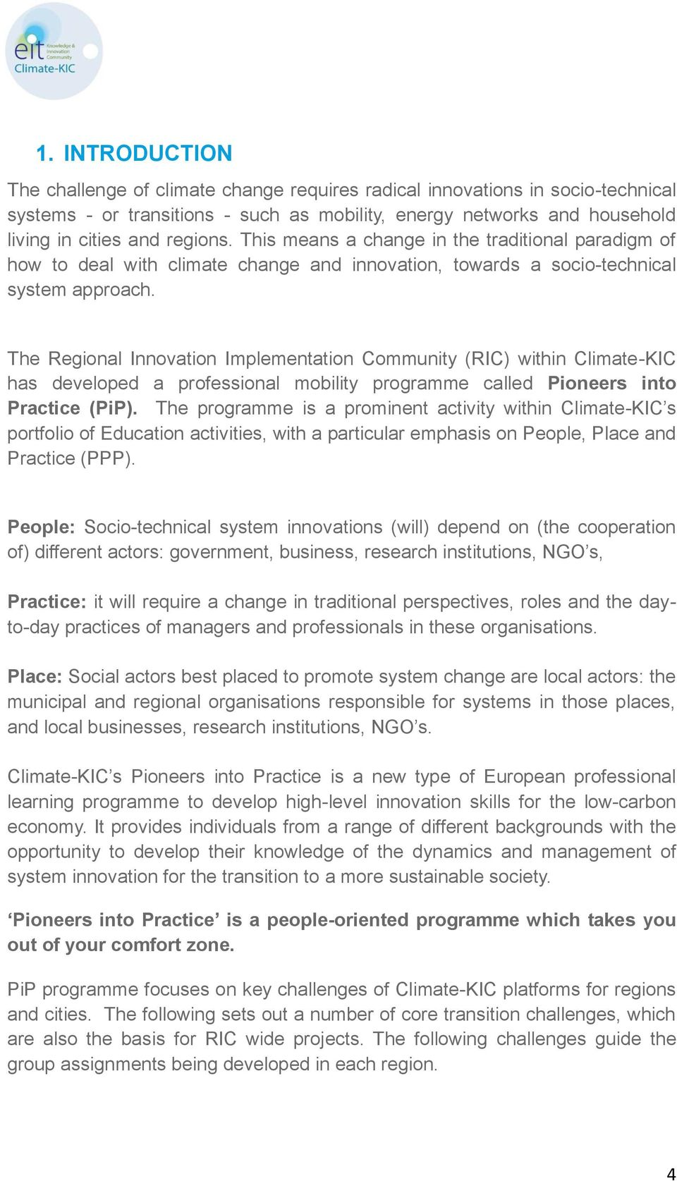 The Regional Innovation Implementation Community (RIC) within Climate-KIC has developed a professional mobility programme called Pioneers into Practice (PiP).
