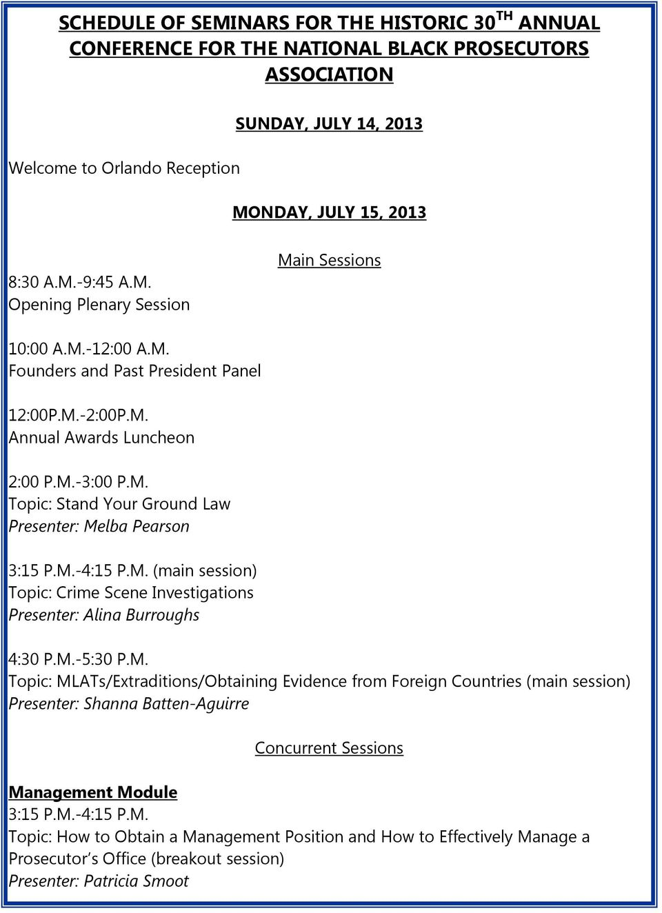 M.-4:15 P.M. (main session) Topic: Crime Scene Investigations Presenter: Alina Burroughs 4:30 P.M.-5:30 P.M. Topic: MLATs/Extraditions/Obtaining Evidence from Foreign Countries (main session) Presenter: Shanna Batten-Aguirre Concurrent Sessions Management Module 3:15 P.