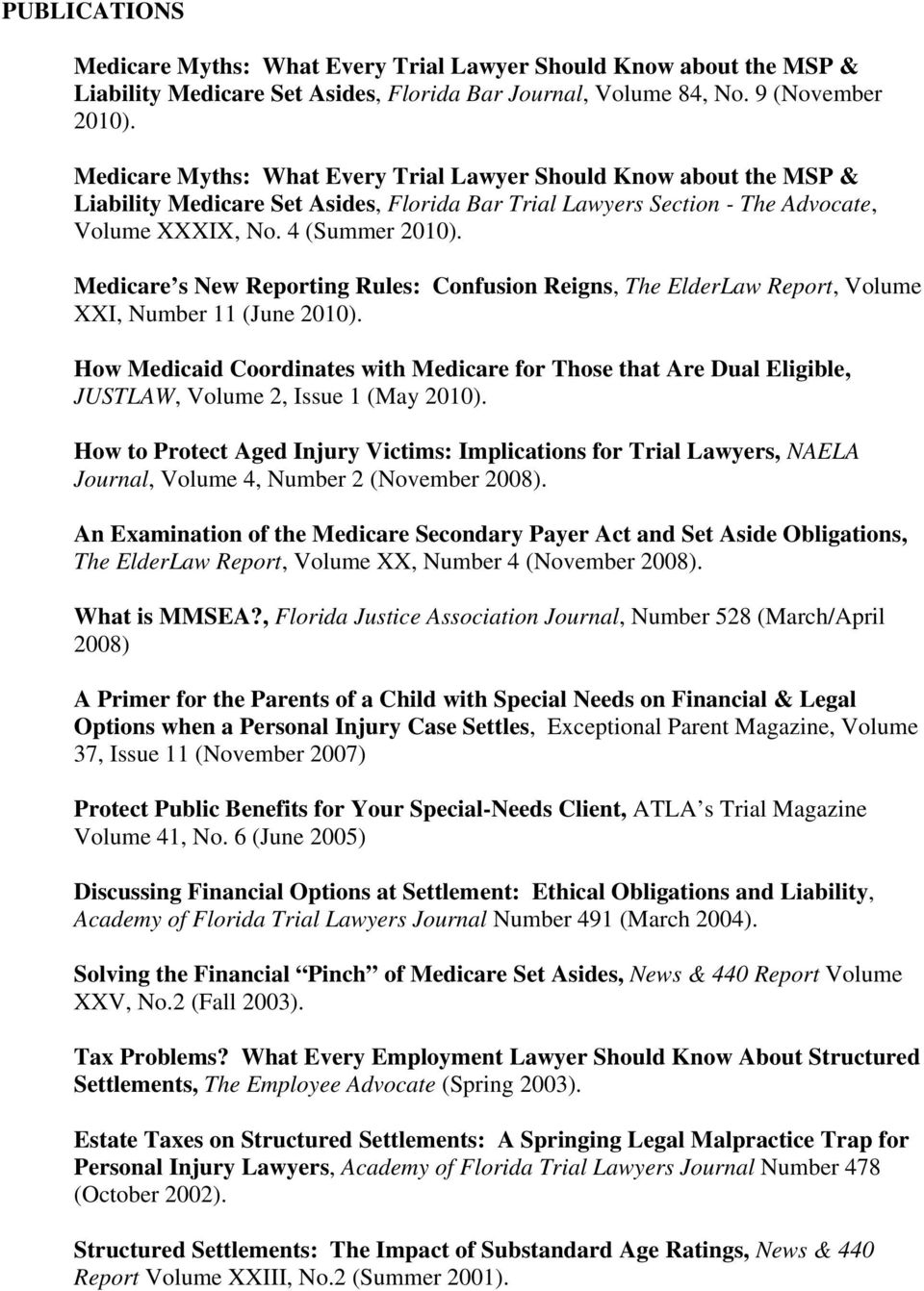 Medicare s New Reporting Rules: Confusion Reigns, The ElderLaw Report, Volume XXI, Number 11 (June 2010).