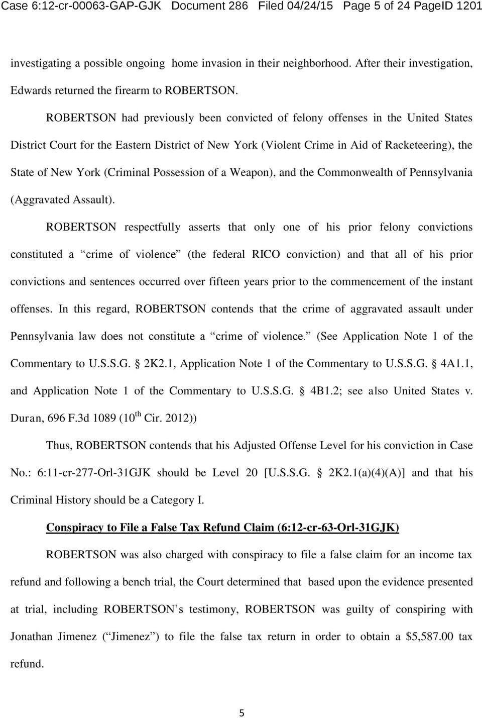 ROBERTSON had previously been convicted of felony offenses in the United States District Court for the Eastern District of New York (Violent Crime in Aid of Racketeering), the State of New York