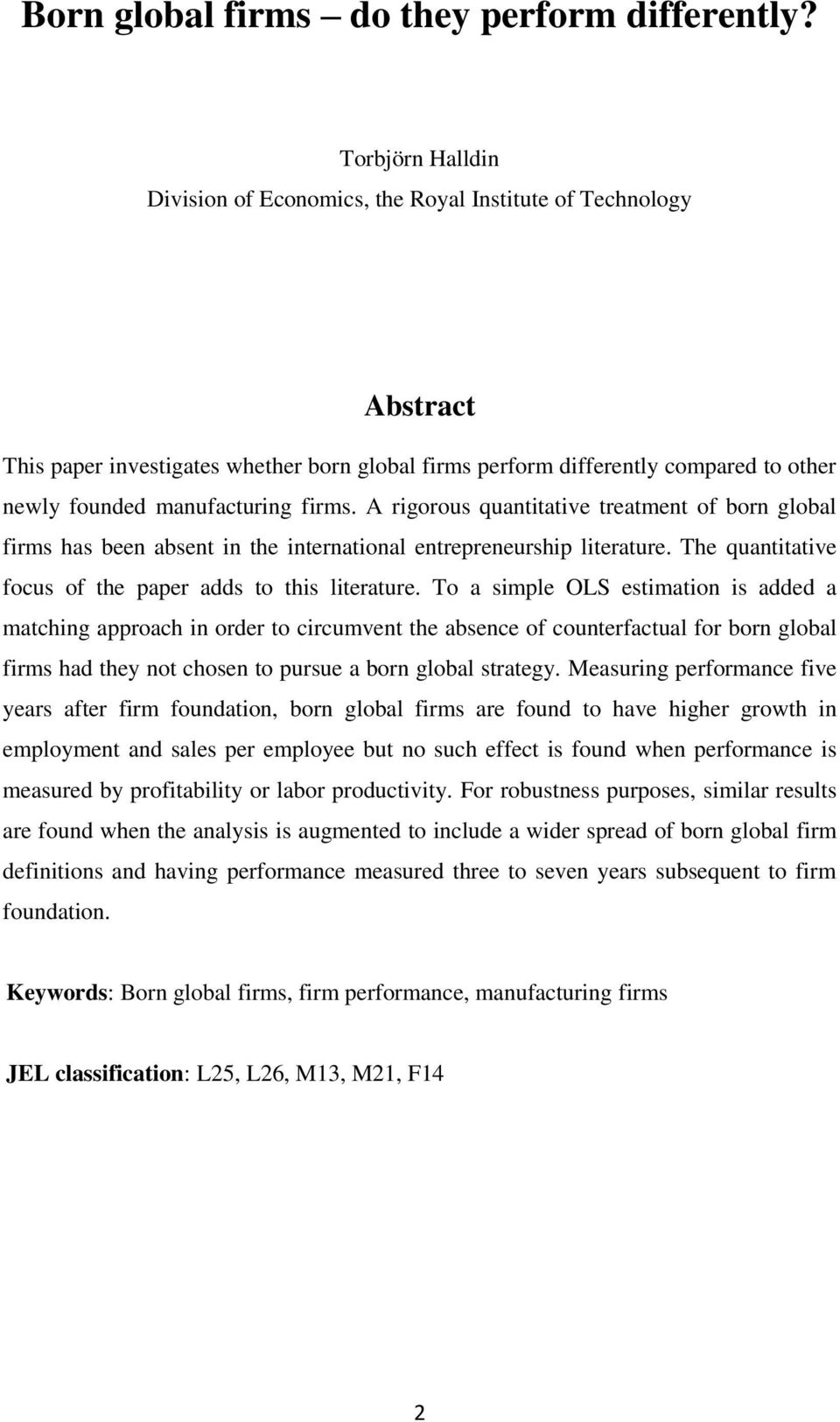 firms. A rigorous quantitative treatment of born global firms has been absent in the international entrepreneurship literature. The quantitative focus of the paper adds to this literature.
