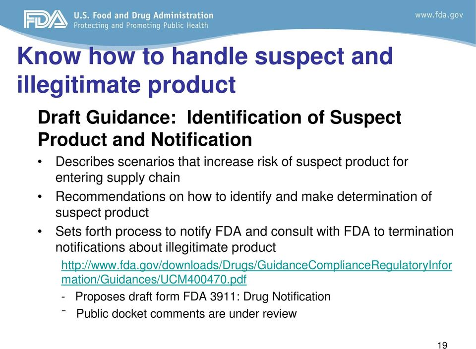 forth process to notify FDA and consult with FDA to termination notifications about illegitimate product http://www.fda.