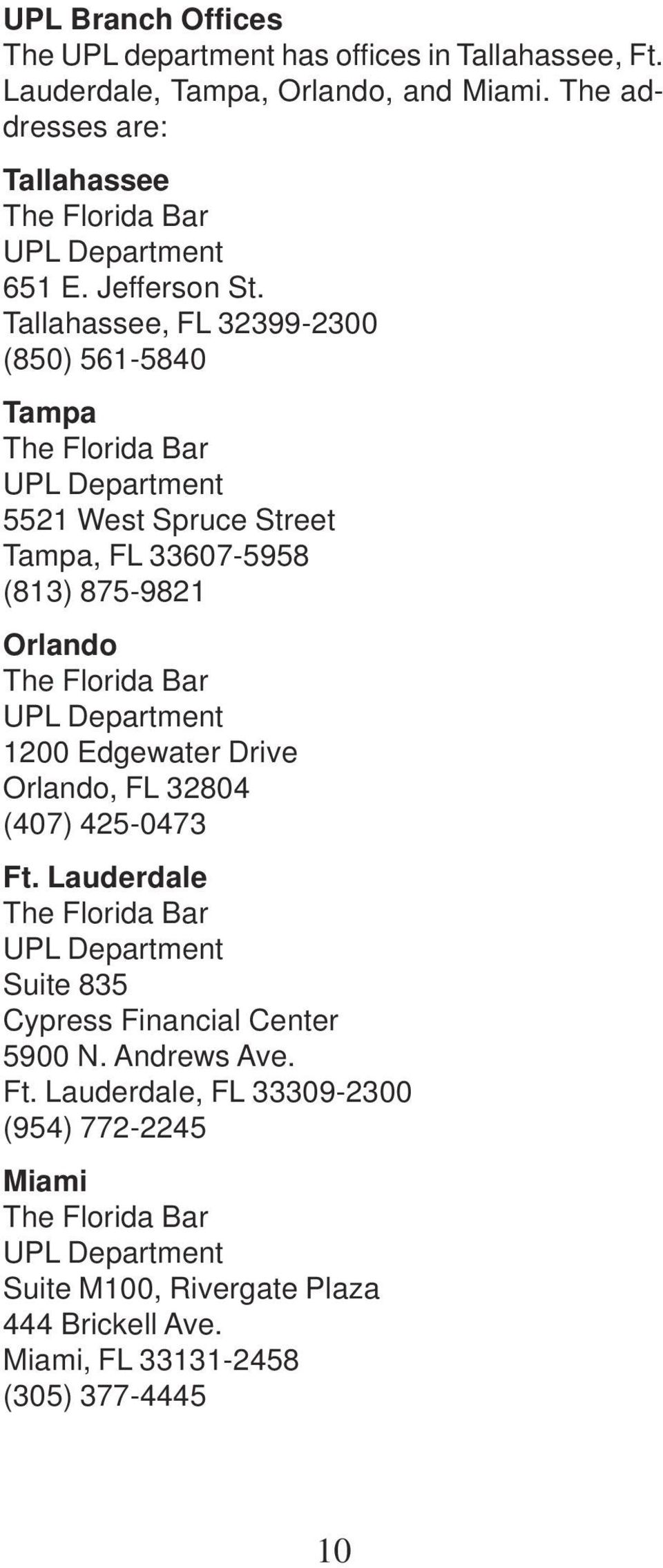 Tallahassee, FL 32399-2300 (850) 561-5840 Tampa The Florida Bar UPL Department 5521 West Spruce Street Tampa, FL 33607-5958 (813) 875-9821 Orlando The Florida Bar UPL