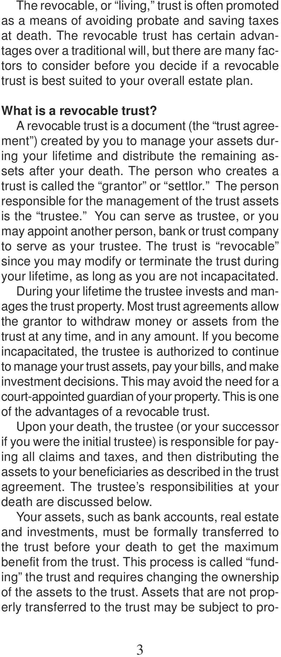 What is a revocable trust? A revocable trust is a document (the trust agreement ) created by you to manage your assets during your lifetime and distribute the remaining assets after your death.