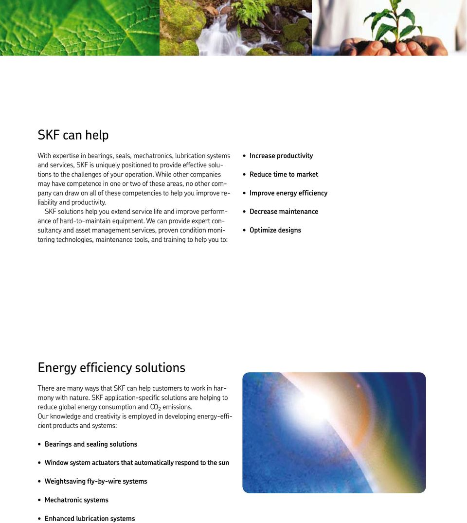 SKF solutions help you extend service life and improve performance of hard-to-maintain equipment.