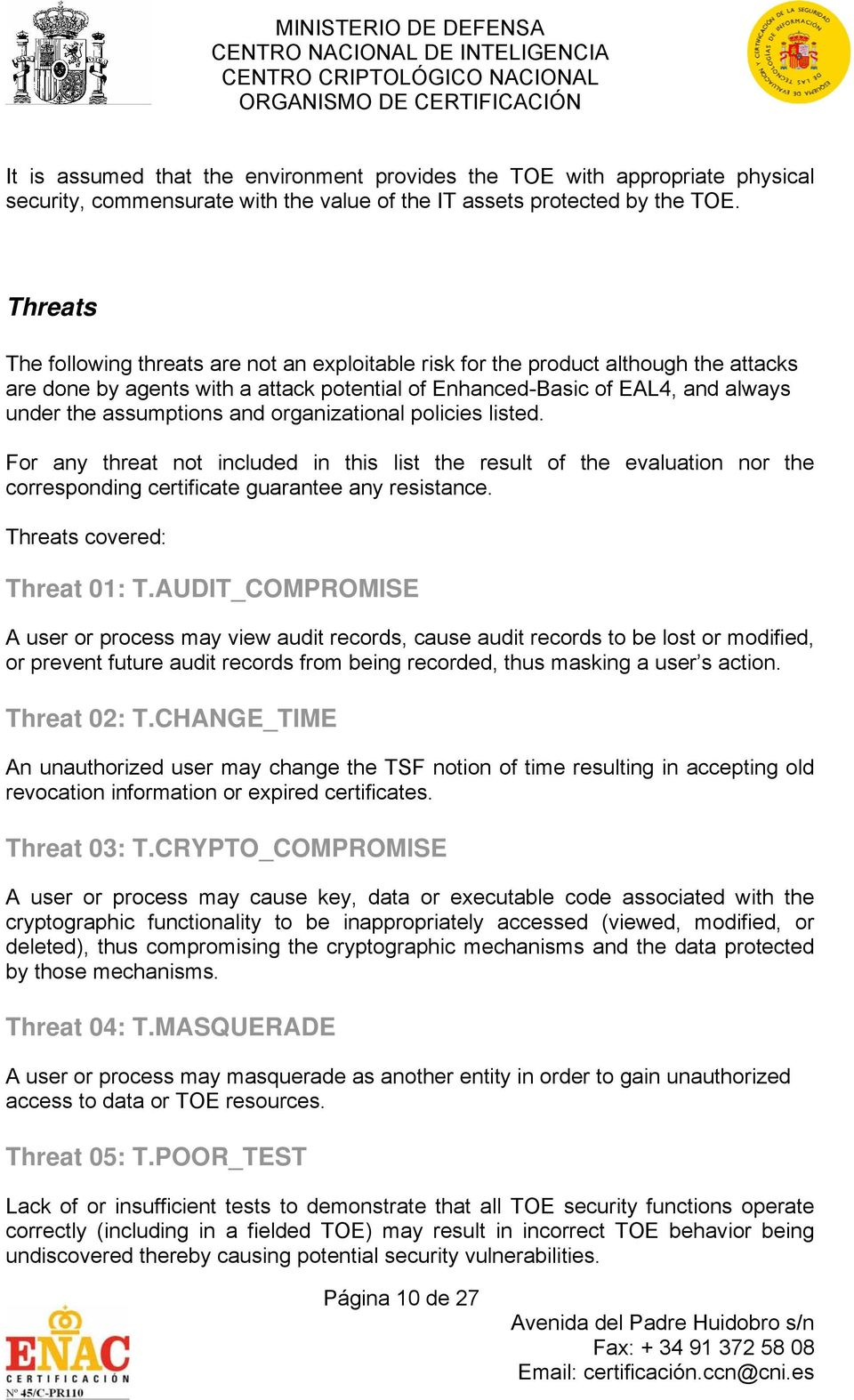 and organizational policies listed. For any threat not included in this list the result of the evaluation nor the corresponding certificate guarantee any resistance. Threats covered: Threat 01: T.