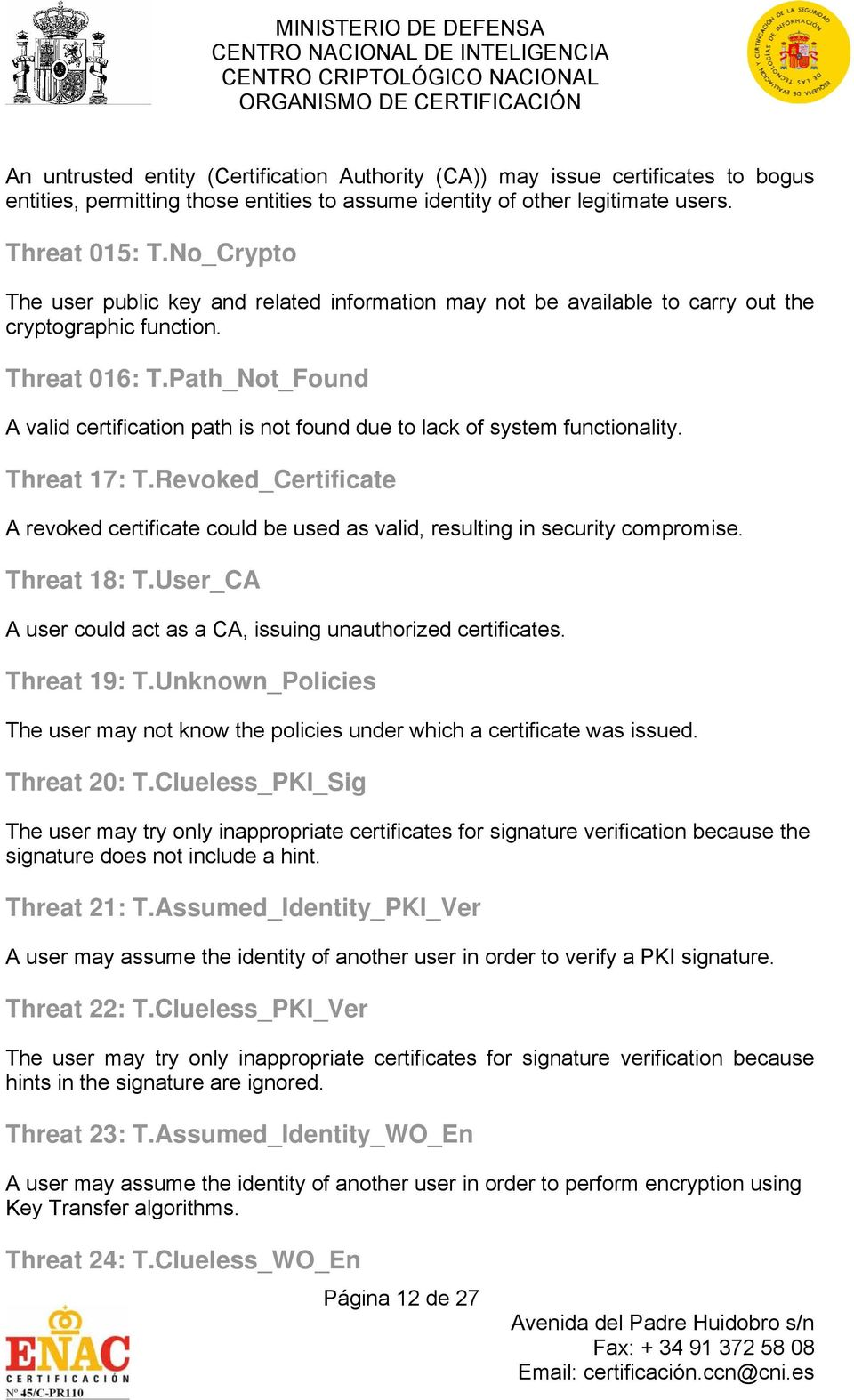 Path_Not_Found A valid certification path is not found due to lack of system functionality. Threat 17: T.