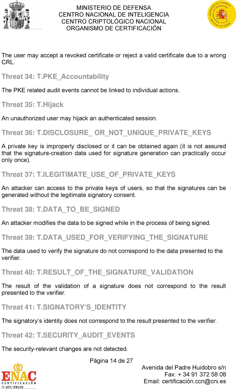DISCLOSURE_ OR_NOT_UNIQUE_PRIVATE_KEYS A private key is improperly disclosed or it can be obtained again (it is not assured that the signature-creation data used for signature generation can
