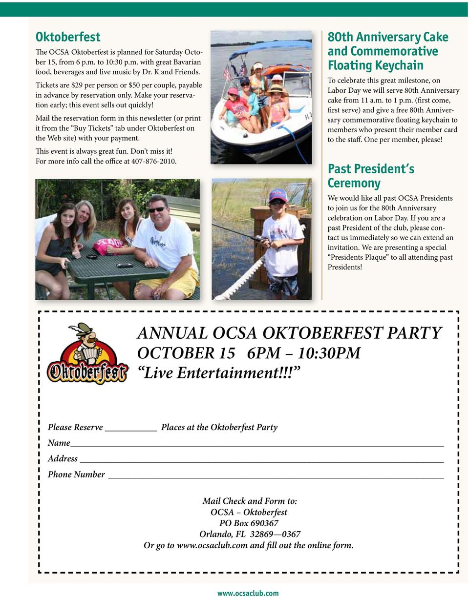 Mail the reservation form in this newsletter (or print it from the Buy Tickets tab under Oktoberfest on the Web site) with your payment. This event is always great fun. Don't miss it!