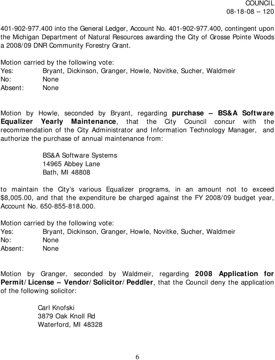 Technology Manager, and authorize the purchase of annual maintenance from: BS&A Software Systems 14965 Abbey Lane Bath, MI 48808 to maintain the City s various Equalizer programs, in an amount not to