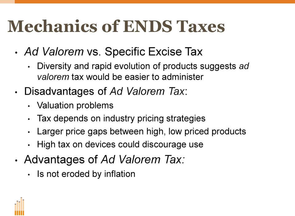easier to administer Disadvantages of Ad Valorem Tax: Valuation problems Tax depends on industry
