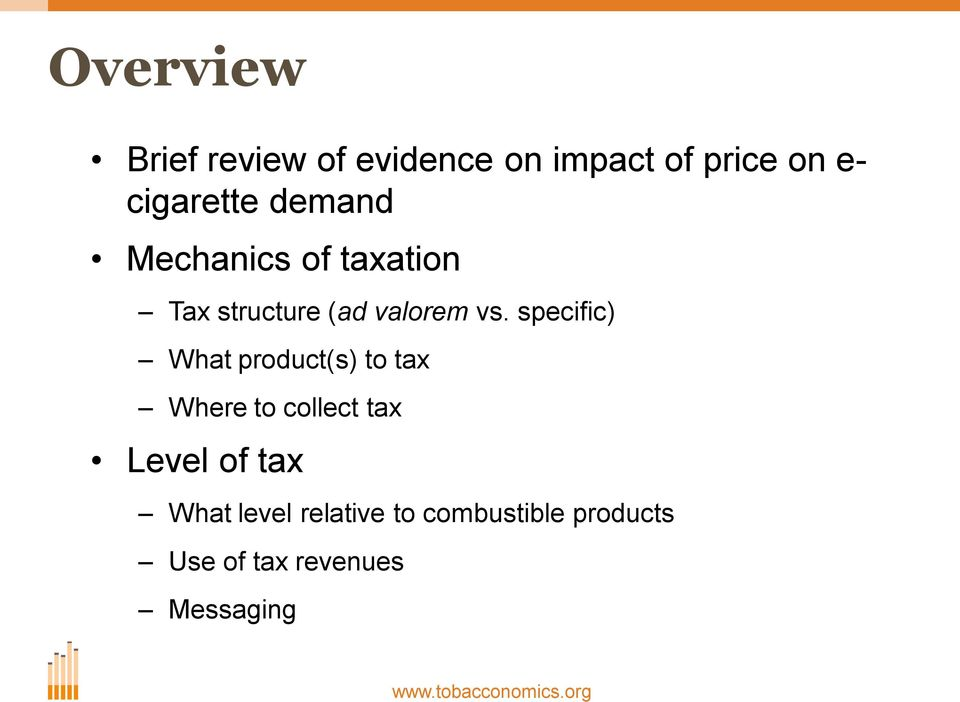 specific) What product(s) to tax Where to collect tax Level of tax What
