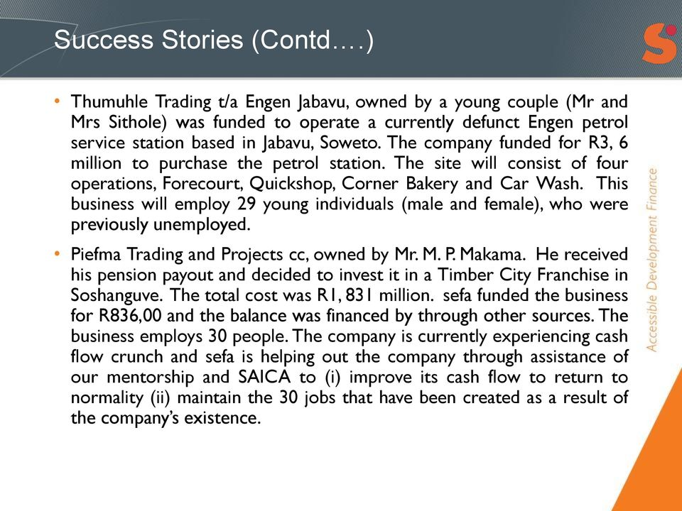 This business will employ 29 young individuals (male and female), who were previously unemployed. Piefma Trading and Projects cc, owned by Mr. M. P. Makama.