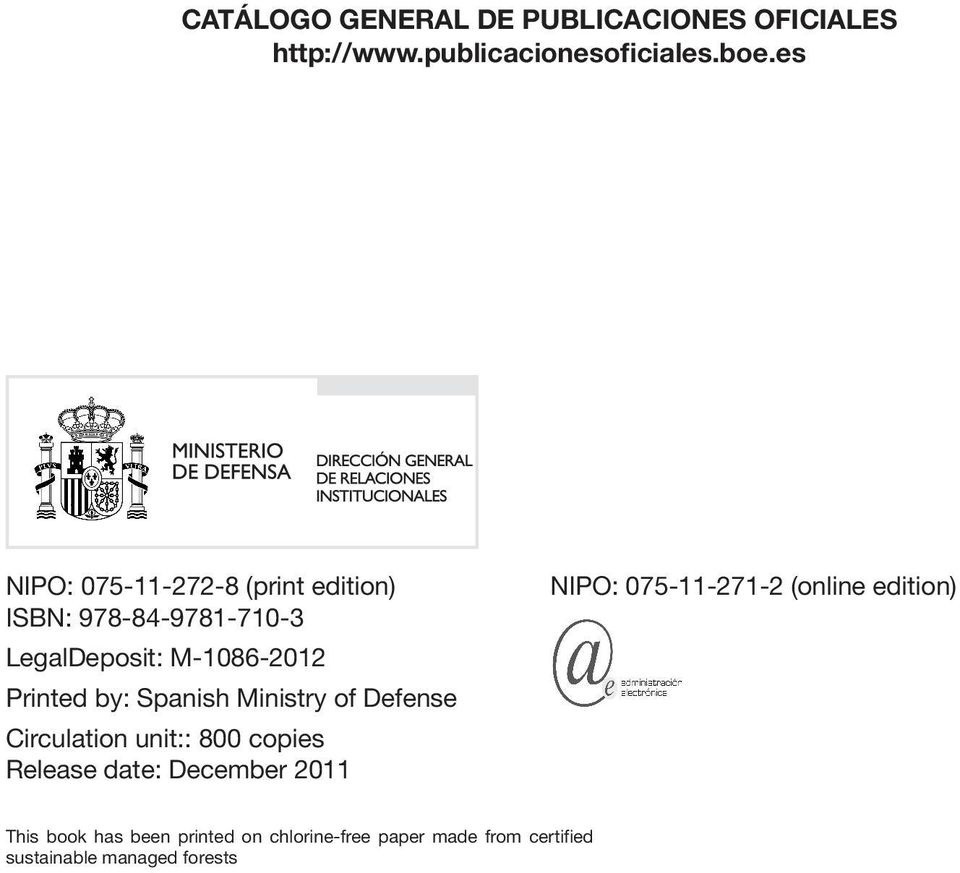 Spanish Ministry of Defense Circulation unit:: 800 copies Release date: December 2011 NIPO: