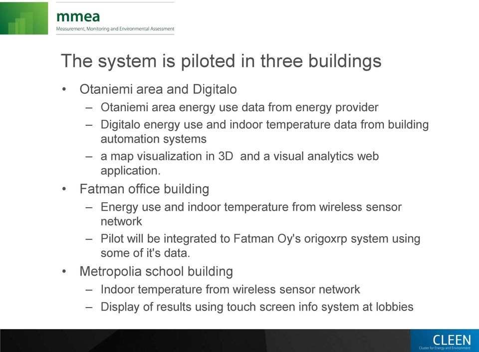 Fatman office building Energy use and indoor temperature from wireless sensor network Pilot will be integrated to Fatman Oy's origoxrp system