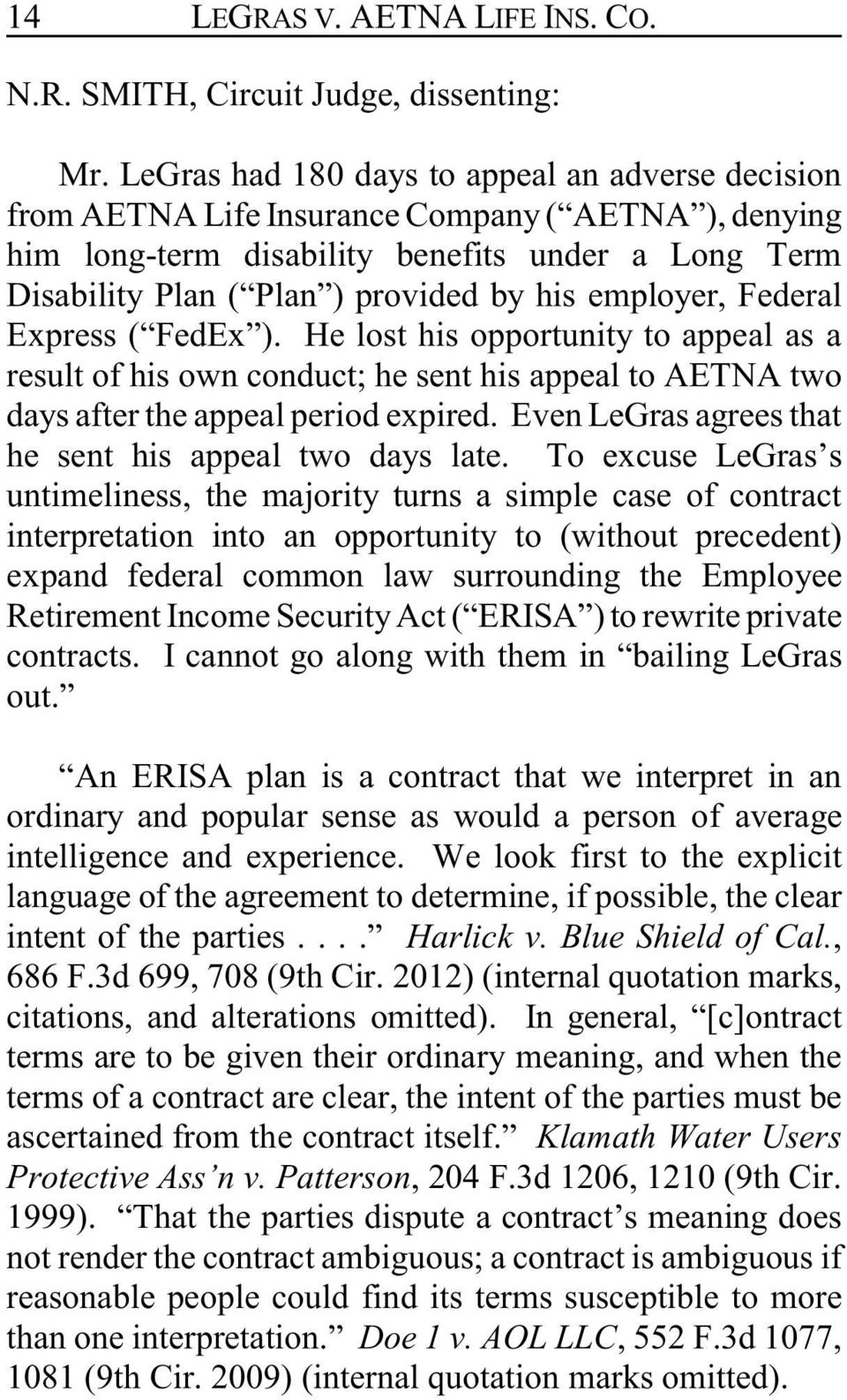 employer, Federal Express ( FedEx ). He lost his opportunity to appeal as a result of his own conduct; he sent his appeal to AETNA two days after the appeal period expired.