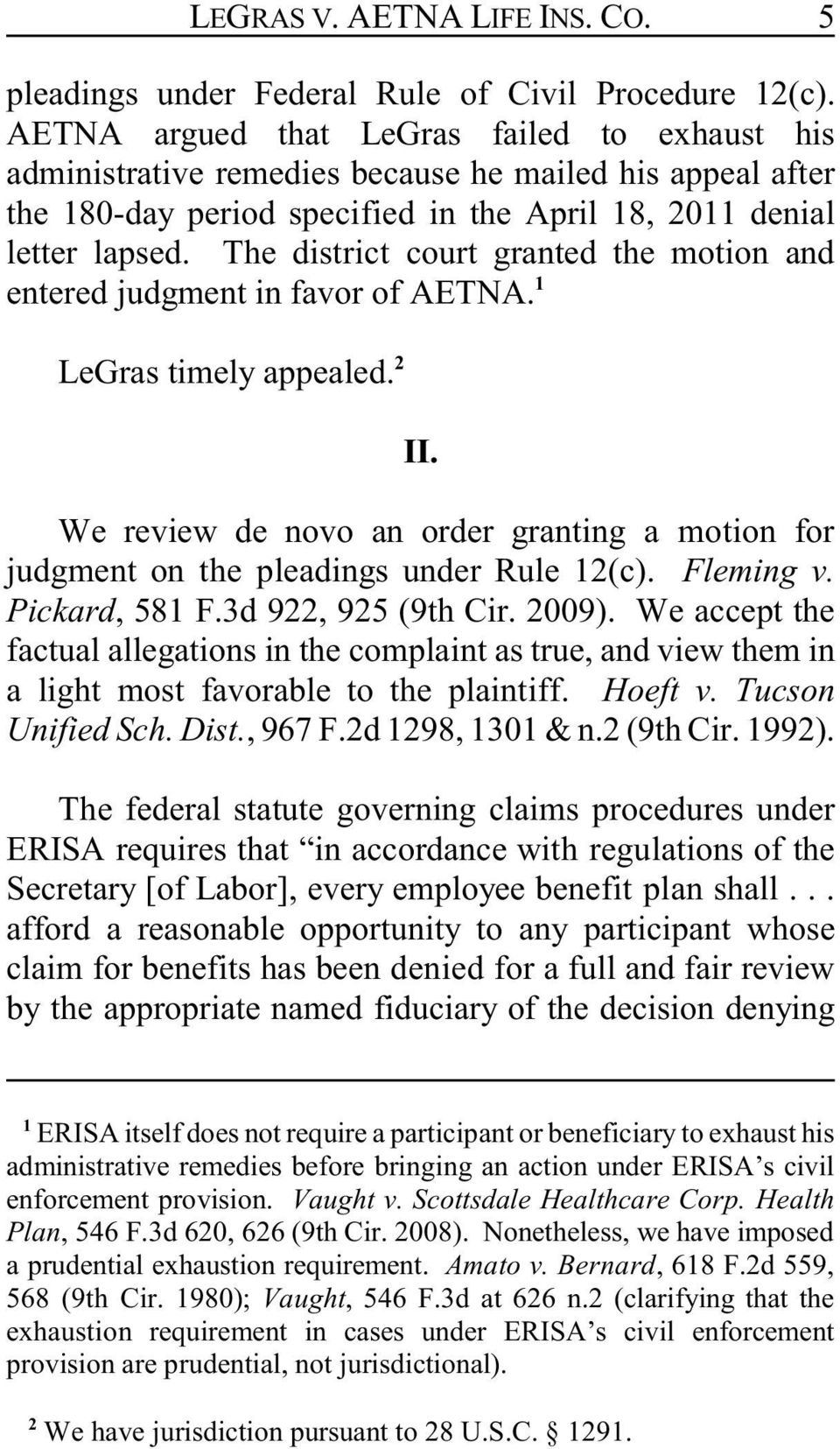 The district court granted the motion and entered judgment in favor of AETNA. 1 LeGras timely appealed. 2 II.