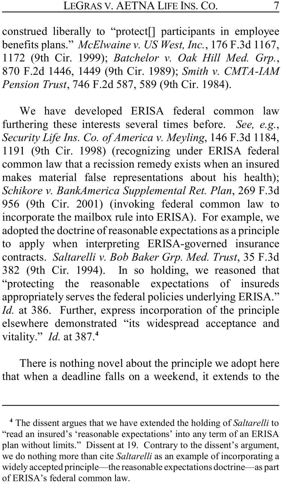 We have developed ERISA federal common law furthering these interests several times before. See, e.g., Security Life Ins. Co. of America v. Meyling, 146 F.3d 1184, 1191 (9th Cir.