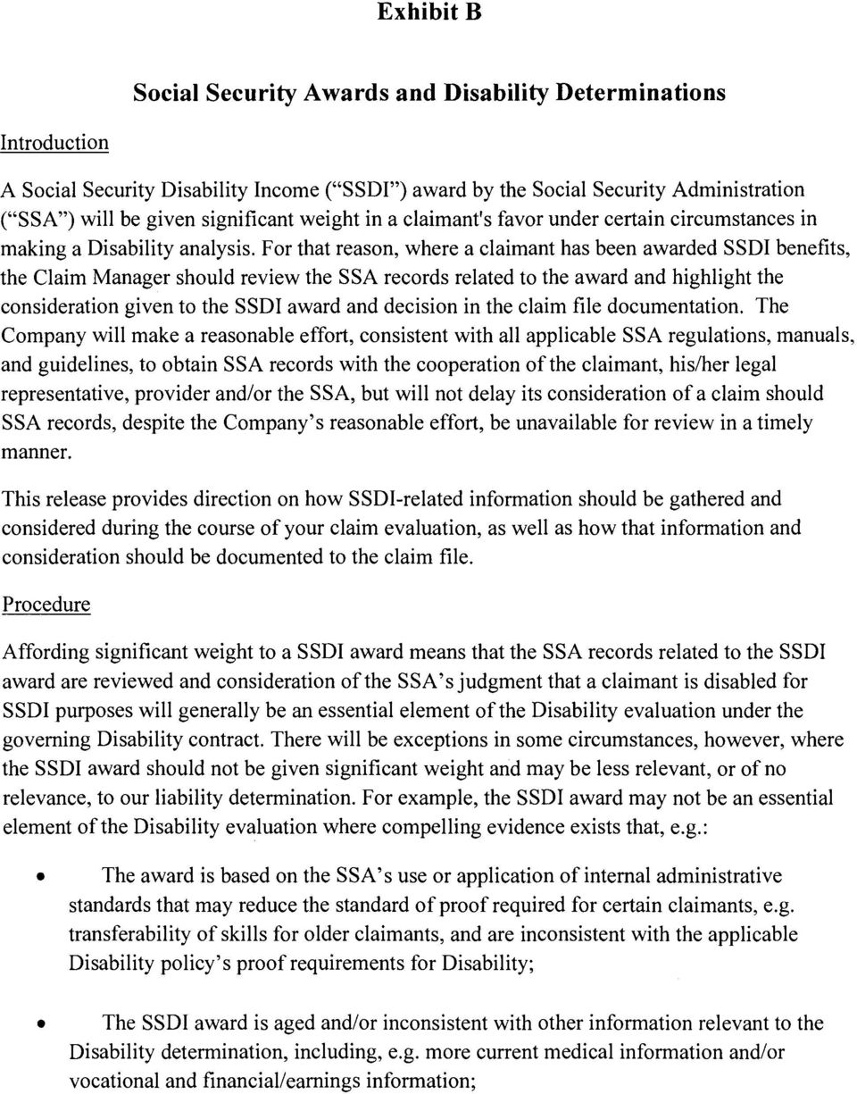 For that reason, where a claimant has been awarded SSDI benefits, the Claim Manager should review the SSA records related to the award and highlight the consideration given to the SSDI award and
