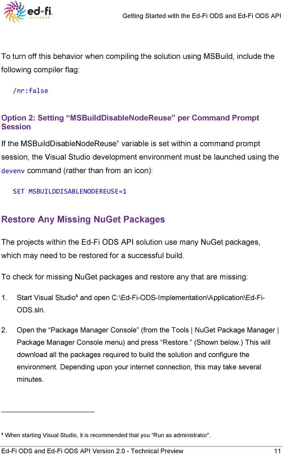 MSBUILDDISABLENODEREUSE=1 Restore Any Missing NuGet Packages The projects within the Ed-Fi ODS API solution use many NuGet packages, which may need to be restored for a successful build.