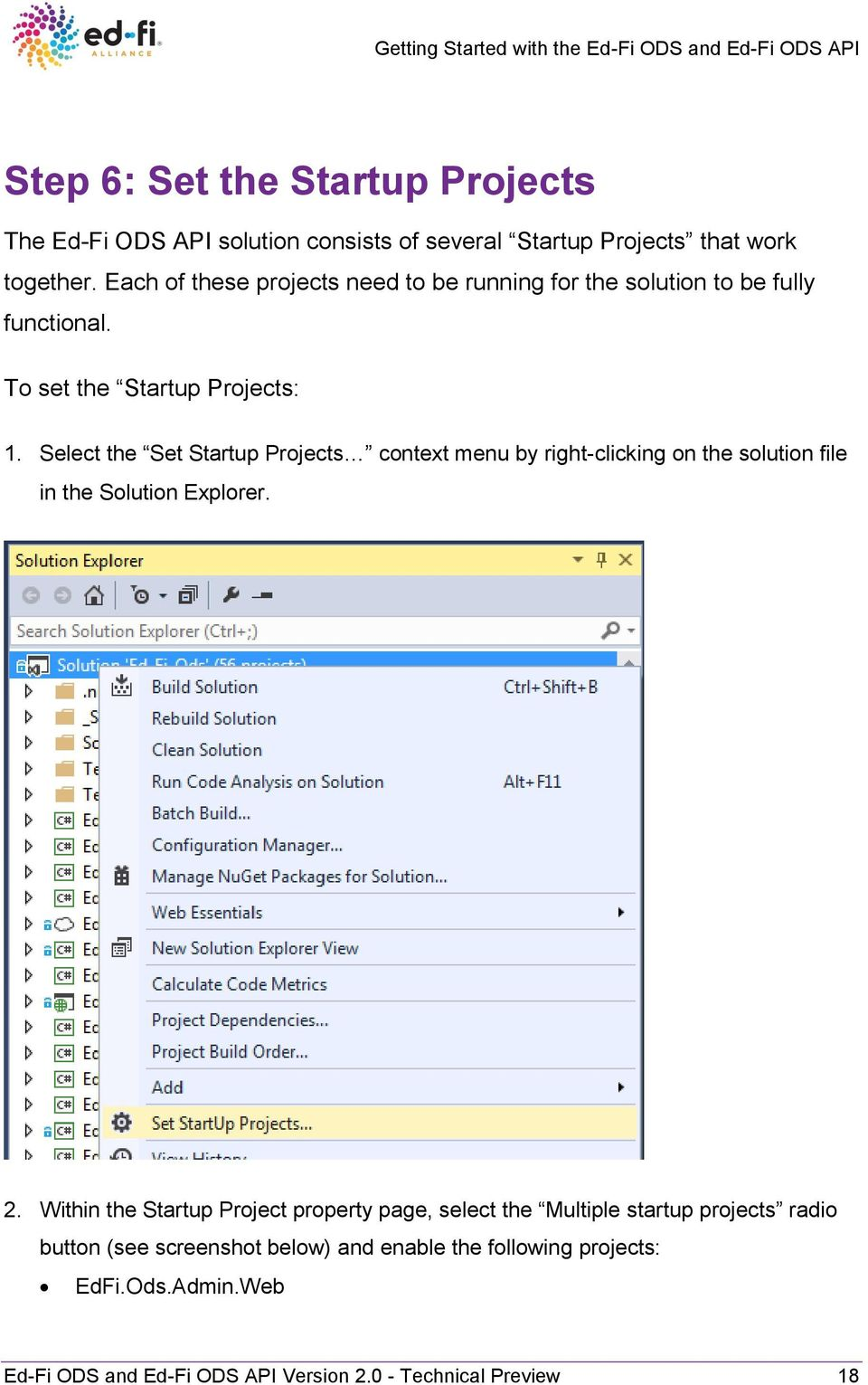 Select the Set Startup Projects context menu by right-clicking on the solution file in the Solution Explorer. 2.