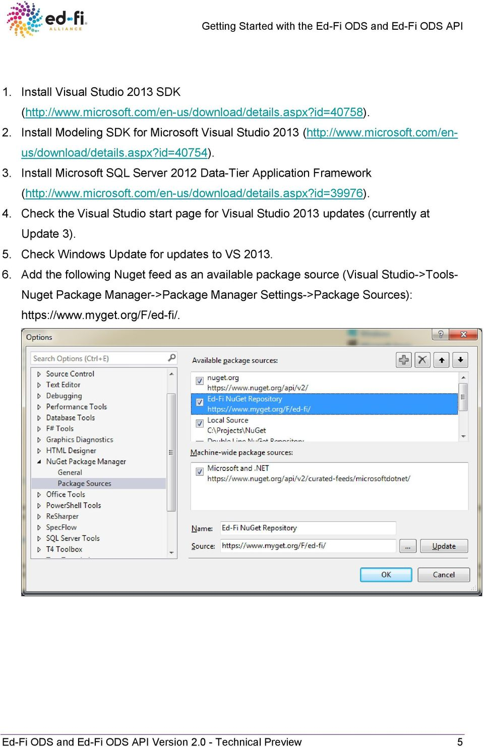 Check the Visual Studio start page for Visual Studio 2013 updates (currently at Update 3). 5. Check Windows Update for updates to VS 2013. 6.