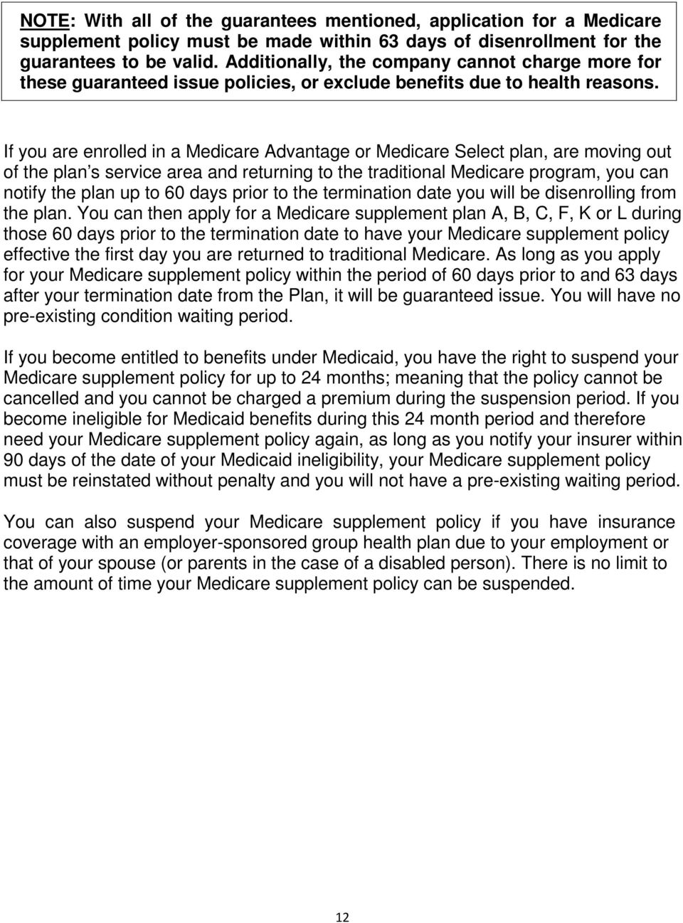 If you are enrolled in a Medicare Advantage or Medicare Select plan, are moving out of the plan s service area and returning to the traditional Medicare program, you can notify the plan up to 60 days