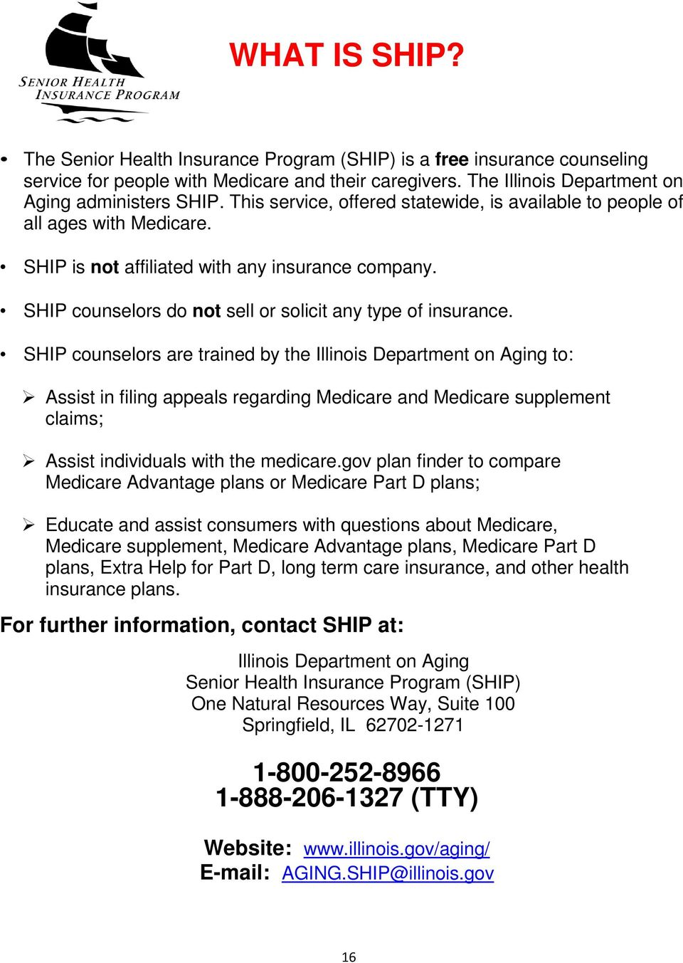 SHIP counselors are trained by the Illinois Department on Aging to: Assist in filing appeals regarding Medicare and Medicare supplement claims; Assist individuals with the medicare.