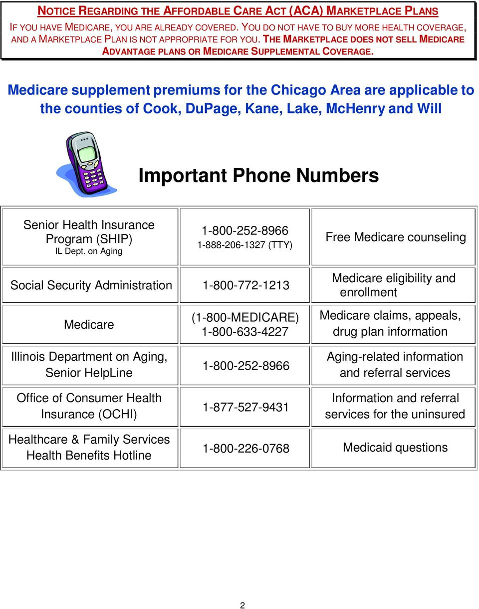 Medicare supplement premiums for the Chicago Area are applicable to the counties of Cook, DuPage, Kane, Lake, McHenry and Will Important Phone Numbers Senior Health Insurance Program (SHIP) IL Dept.