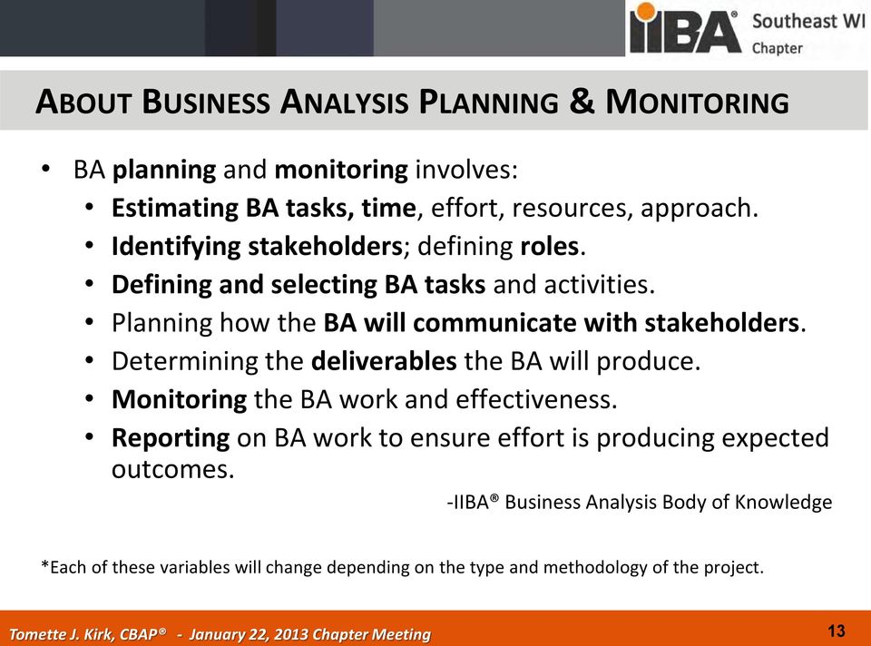 Determining the deliverables the BA will produce. Monitoring the BA work and effectiveness.