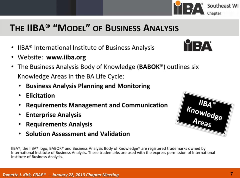 Requirements Management and Communication Enterprise Analysis Requirements Analysis Solution Assessment and Validation IIBA, the IIBA logo, BABOK and Business