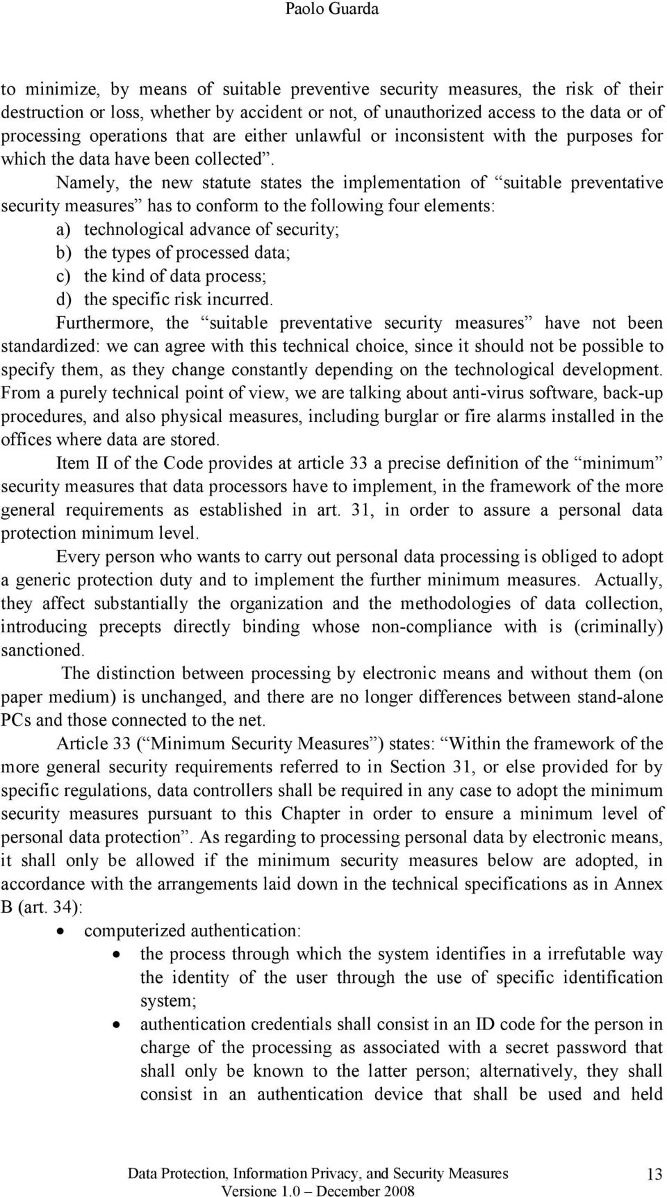 Namely, the new statute states the implementation of suitable preventative security measures has to conform to the following four elements: a) technological advance of security; b) the types of