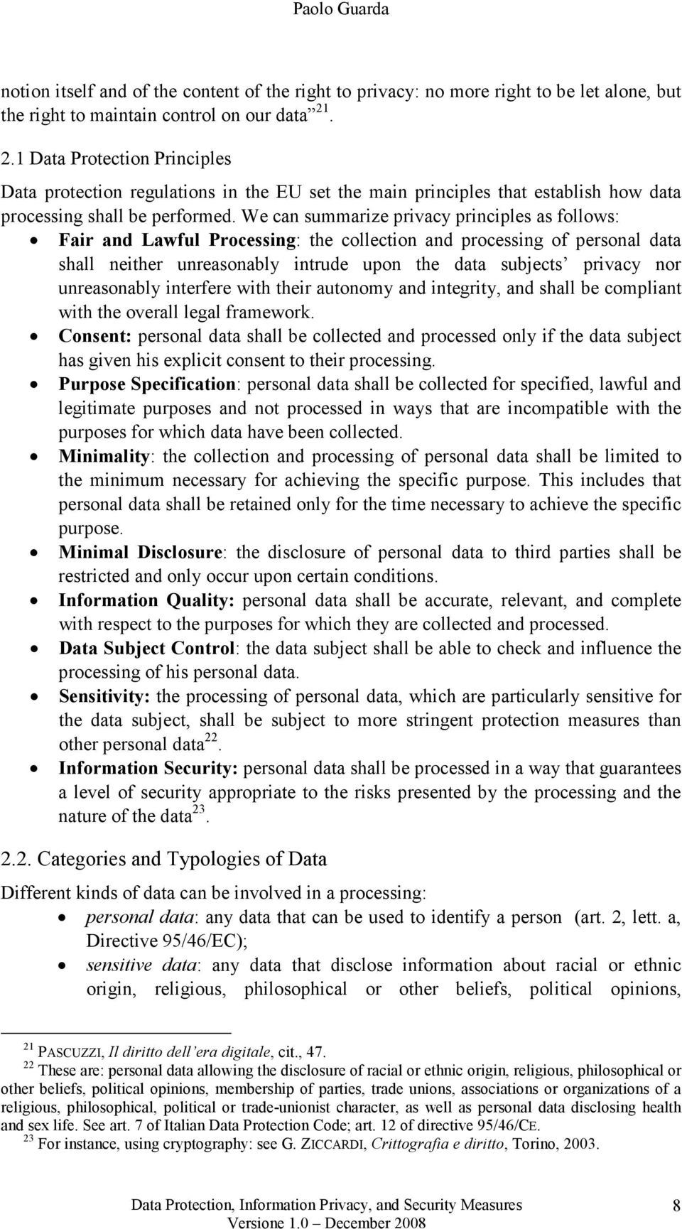 We can summarize privacy principles as follows: Fair and Lawful Processing: the collection and processing of personal data shall neither unreasonably intrude upon the data subjects privacy nor