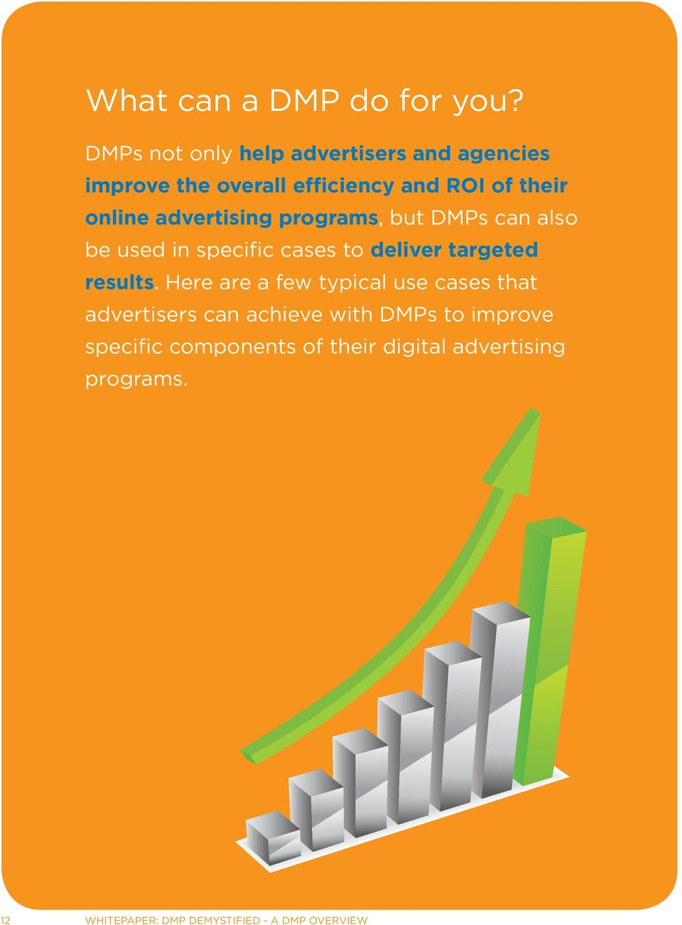 advertising programs, but DMPs can also be used in specific cases to deliver targeted results.