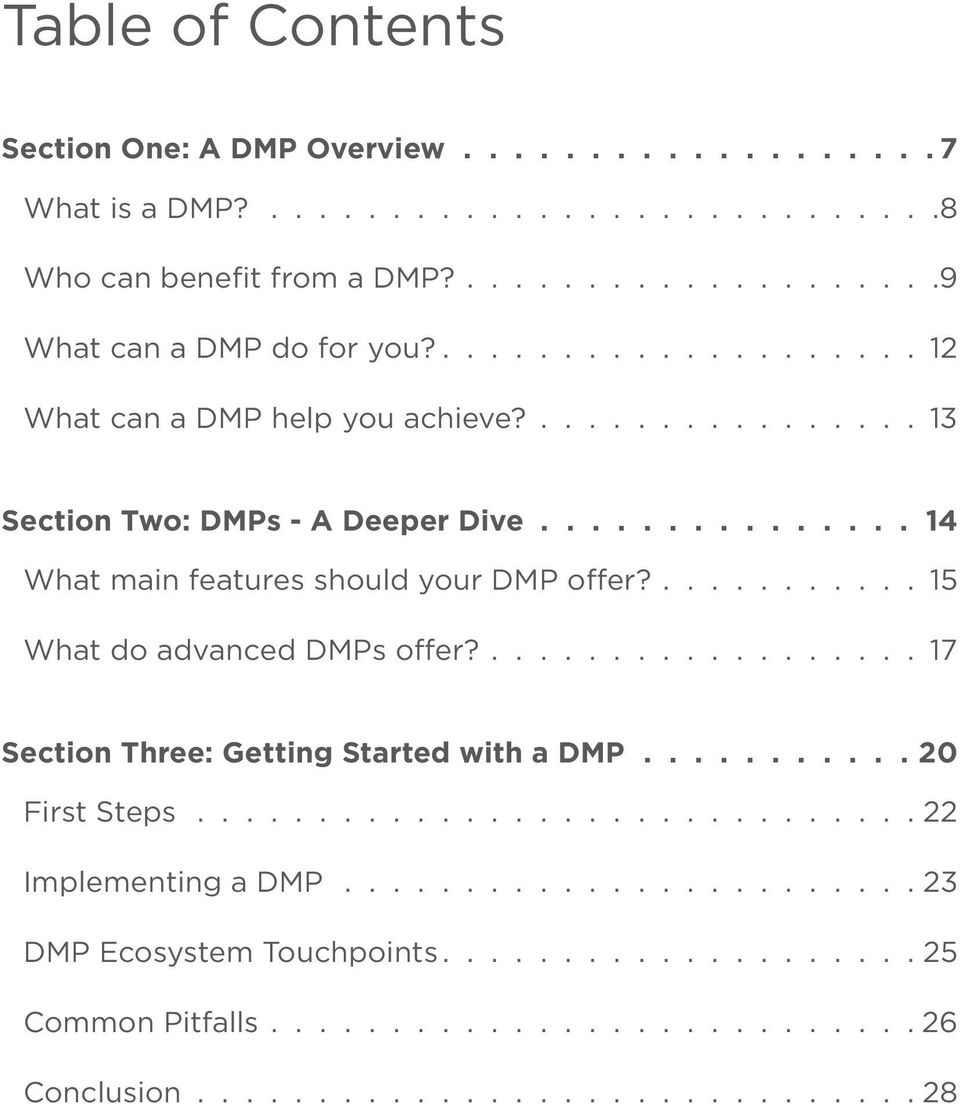 ........... 15 What do advanced DMPs offer?.................. 17 Section Three: Getting Started with a DMP............ 20 First Steps............................... 22 Implementing a DMP.
