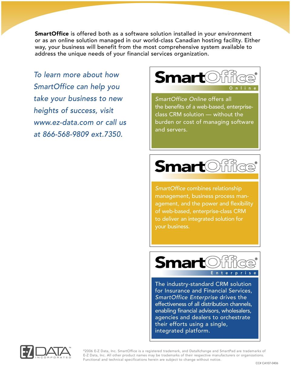 To learn more about how SmartOffice can help you take your business to new heights of success, visit www.ez-data.com or call us at 866-568-9809 ext.7350.