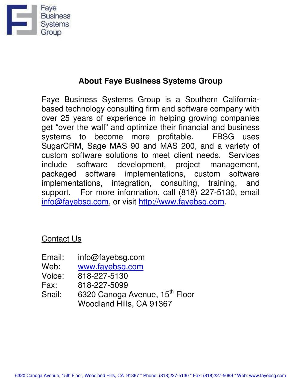 FBSG uses SugarCRM, Sage MAS 90 and MAS 200, and a variety of custom software solutions to meet client needs.